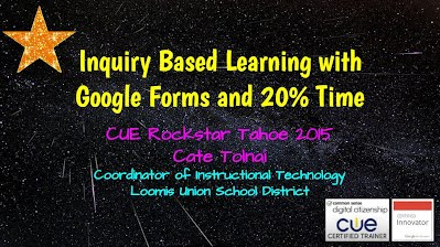 https://sites.google.com/site/cuerockstartahoe2015/inquiry-based-learning-featuring-google-forms-and-20-time